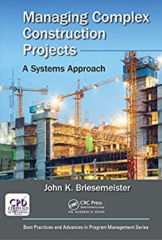 """Managing Complex Construction Projects: A Systems Approach (Best Practices in Portfolio, Program, and Project Management) (English Edition)"",作者:[Briesemeister, John K.]"