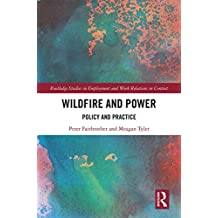 Wildfire and Power: Policy and Practice (Routledge Studies in Employment and Work Relations in Context) (English Edition)