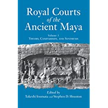 Royal Courts Of The Ancient Maya: Volume 1: Theory, Comparison, And Synthesis (English Edition)