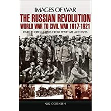 The Russian Revolution: World War to Civil War, 1917–1921 (Images of War) (English Edition)