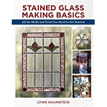 Stained Glass Making Basics: All the Skills and Tools You Need to Get Started (English Edition)