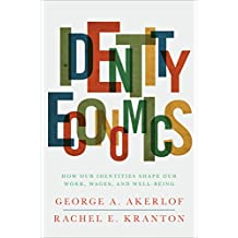 Identity Economics: How Our Identities Shape Our Work, Wages, and Well-Being (English Edition)