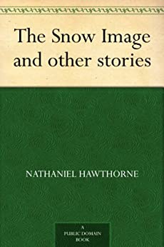 """""""The Snow Image and other stories (English Edition)"""",作者:[Hawthorne,Nathaniel]"""