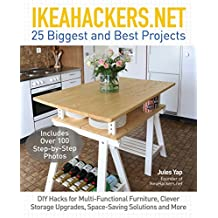 IkeaHackers.Net: 25 Biggest and Best Projects: DIY Hacks for Multi-Functional Furniture, Clever Storage Upgrades, Space-Saving Solutions and More (English Edition)