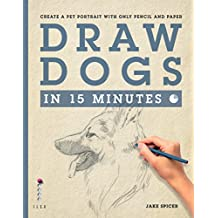 Draw Dogs in 15 Minutes: Create a Pet Portrait With Only Pencil and Paper (Draw in 15 Minutes Book 6) (English Edition)