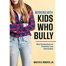 Working With Kids Who Bully: New Perspectives on Prevention and Intervention (English Edition)