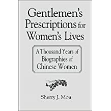 Gentlemen's Prescriptions for Women's Lives: A Thousand Years of Biographies of Chinese Women (East Gate Books) (English Edition)