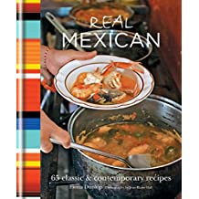Real Mexican: 65 Classic & Contemporary Recipes (English Edition)