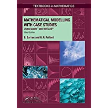 Mathematical Modelling with Case Studies: Using Maple and MATLAB, Third Edition (Textbooks in Mathematics Book 25) (English Edition)
