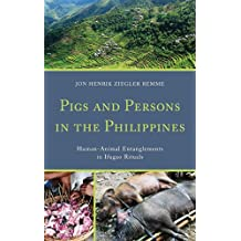 Pigs and Persons in the Philippines: Human-Animal Entanglements in Ifugao Rituals (English Edition)