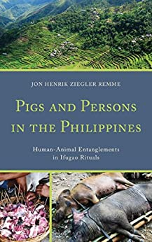 """""""Pigs and Persons in the Philippines: Human-Animal Entanglements in Ifugao Rituals (English Edition)"""",作者:[Remme, Jon Henrik Ziegler]"""
