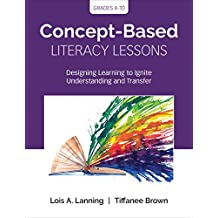 Concept-Based Literacy Lessons: Designing Learning to Ignite Understanding and Transfer, Grades 4-10