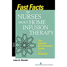 Fast Facts for Nurses about Home Infusion Therapy: The Expert's Best Practice Guide in a Nutshell (English Edition)