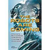 The Robots are Coming: A Human's Survival Guide to Profiting in the Age of Automation