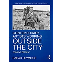 Contemporary Artists Working Outside the City: Creative Retreat (Routledge Advances in Art and Visual Studies) (English Edition)