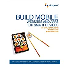 Build Mobile Websites and Apps for Smart Devices: Whip Up Tasty Morsels for a New Generation of Mobile Devices (English Edition)