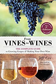 From Vines to Wines, 5th Edition: The Complete Guide to Growing Grapes and Making Your Own Wine (English Editi