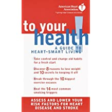 American Heart Association To Your Health!: A Guide to Heart-Smart Living (English Edition)