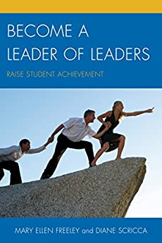 """""""Become a Leader of Leaders: Raise Student Achievement (English Edition)"""",作者:[Freeley, Mary Ellen, Scricca, Diane]"""