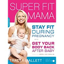 Super Fit Mama: Stay Fit During Pregnancy and Get Your Body Back after Baby (English Edition)