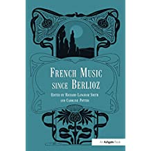 French Music Since Berlioz (English Edition)
