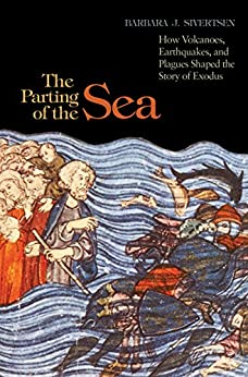 """""""The Parting of the Sea: How Volcanoes, Earthquakes, and Plagues Shaped the Story of Exodus (English Edition)"""",作者:[Sivertsen, Barbara J.]"""
