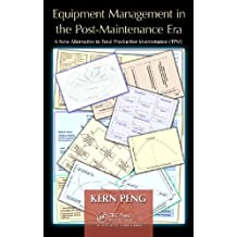 Equipment Management in the Post-Maintenance Era: A New Alternative to Total Productive Maintenance (TPM) (English Edition)