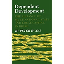 Dependent Development: The Alliance of Multinational, State, and Local Capital in Brazil (English Edition)