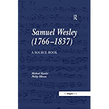 Samuel Wesley (1766-1837): A Source Book (English Edition)