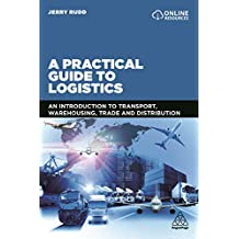 A Practical Guide to Logistics: An Introduction to Transport, Warehousing, Trade and Distribution (English Edition)