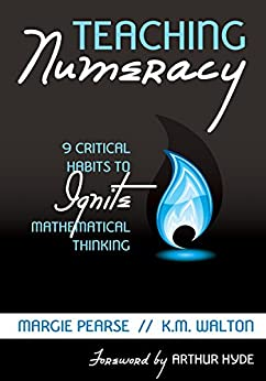 """Teaching Numeracy: 9 Critical Habits to Ignite Mathematical Thinking (English Edition)"",作者:[ Margie Pearse, Kathleen (K.) M. Walton]"