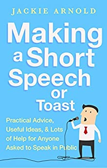 """Making a Short Speech or Toast: Practical advice, useful ideas and lots of help for anyone asked to speak in public (English Edition)"",作者:[Arnold, Jackie]"