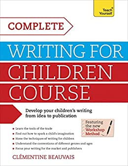 """""""Complete Writing For Children Course: Develop your children's writing from idea to publication (English Edition)"""",作者:[Beauvais, Clémentine]"""