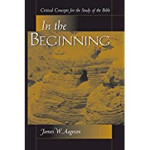 In The Beginning: Critical Concepts For The Study Of The Bible (English Edition)