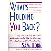 What's Holding You Back?: 30 Days to Having the Courage and Confidence to Do What You Want, Meet Whom You Want, and Go Where You Want (English Edition)