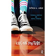 Kids on YouTube: Technical Identities and Digital Literacies (English Edition)