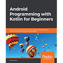 Android Programming with Kotlin for Beginners: Build Android apps starting from zero programming experience with the new Kotlin programming language (English Edition)