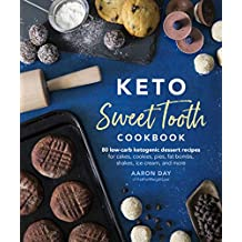 Keto Sweet Tooth Cookbook: 80 Low-carb Ketogenic Dessert Recipes for Cakes, Cookies, Pies, Fat Bombs, Shakes, Ice Cream, and More (English Edition)