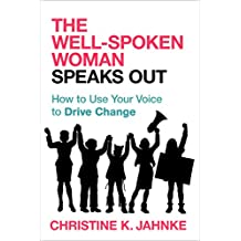 The Well-Spoken Woman Speaks Out: How to Use Your Voice to Drive Change (English Edition)