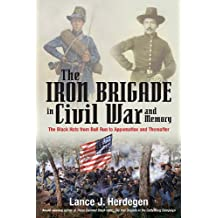 The Iron Brigade in Civil War and Memory (English Edition)