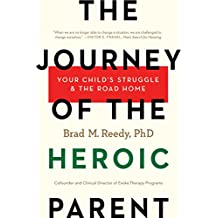 The Journey of the Heroic Parent: Your Child's Struggle & The Road Home (English Edition)