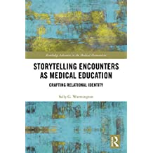 Storytelling Encounters as Medical Education: Crafting Relational Identity (Routledge Advances in the Medical Humanities) (English Edition)