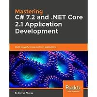 Mastering C# 7.2 and .NET Core 2.1 Application Development: Build powerful cross platform applications (English Edition)