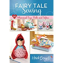 Fairy Tale Sewing: 20 Whimsical Toys, Dolls and Softies (English Edition)
