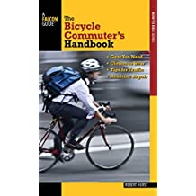 Bicycle Commuter's Handbook: * Gear You Need * Clothes to Wear * Tips for Traffic * Roadside Repair (Falcon Guides: How to Ride) (English Edition)
