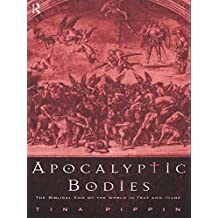 Apocalyptic Bodies: The Biblical End of the World in Text and Image (English Edition)