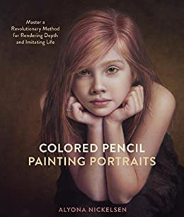 """""""Colored Pencil Painting Portraits: Master a Revolutionary Method for Rendering Depth and Imitating Life (English Edition)"""",作者:[Alyona Nickelsen]"""