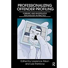 Professionalizing Offender Profiling: Forensic and Investigative Psychology in Practice (English Edition)