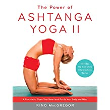 The Power of Ashtanga Yoga II: A Practice to Open Your Heart and Purify Your Body and Mind (English Edition)