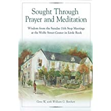 Sought Through Prayer and Meditation: Wisdom from the Sunday 11th Step Meetings at the Wolfe Street Center in Little Rock (English Edition)
